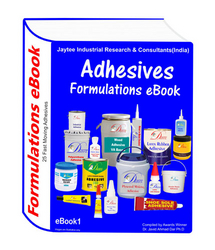 ADHESIVES MANUFACTURING FORMULATIONS eBOOK1 from JAYTEE INDUSTRIAL RESEARCH & CONSULTANTS (INDIA)